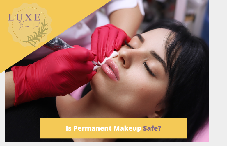 Is Permanent Makeup Safe