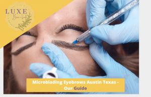 Microblading Eyebrows Austin Texas - Our Guide